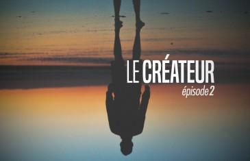 Le créateur – Episode 2