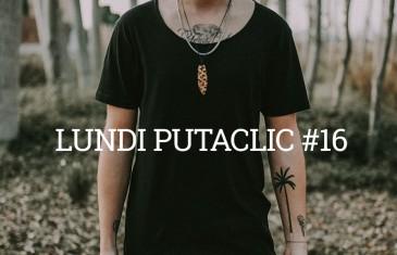 Lundi Putaclic #16