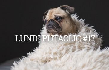 Lundi Putaclic #17