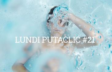 Lundi Putaclic #21