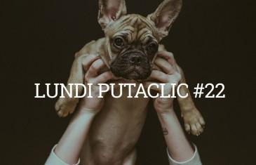 Lundi Putaclic #22