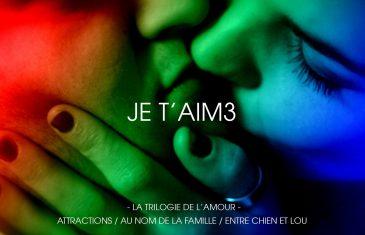 «JE T'AIM3» Plan à 3 réalisateurs sur le thème de l'amour